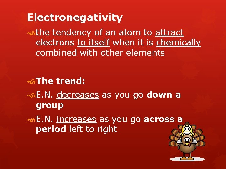 Electronegativity the tendency of an atom to attract electrons to itself when it is