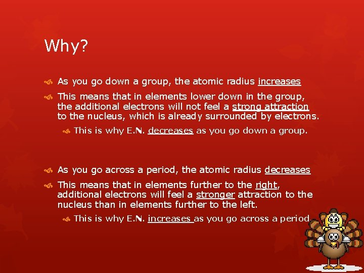 Why? As you go down a group, the atomic radius increases This means that
