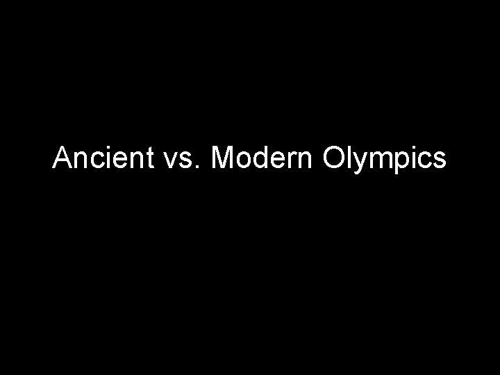 Ancient vs. Modern Olympics