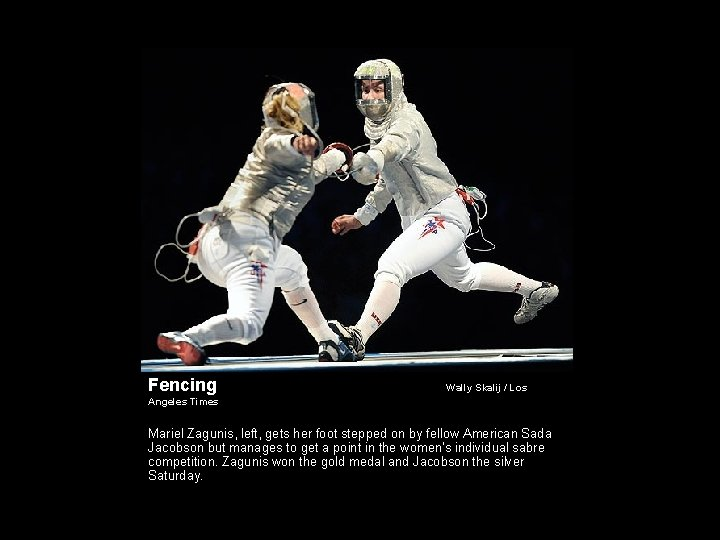 Fencing Wally Skalij / Los Angeles Times Mariel Zagunis, left, gets her foot stepped