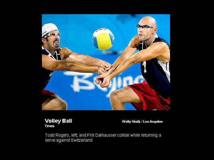 Volley Ball Wally Skalij / Los Angeles Times Todd Rogers, left, and Phil Dalhausser