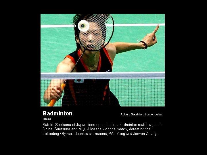 Badminton Robert Gauthier / Los Angeles Times Satoko Suetsuna of Japan lines up a