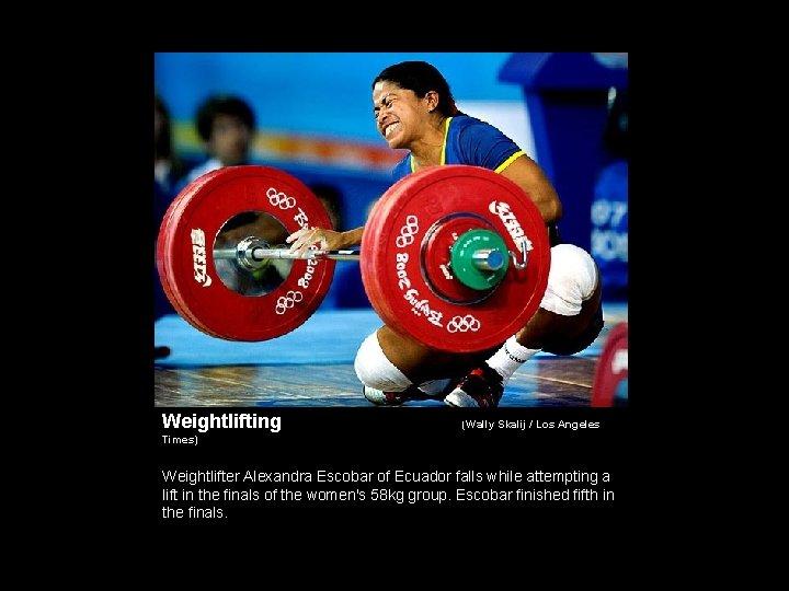 Weightlifting (Wally Skalij / Los Angeles Times) Weightlifter Alexandra Escobar of Ecuador falls while