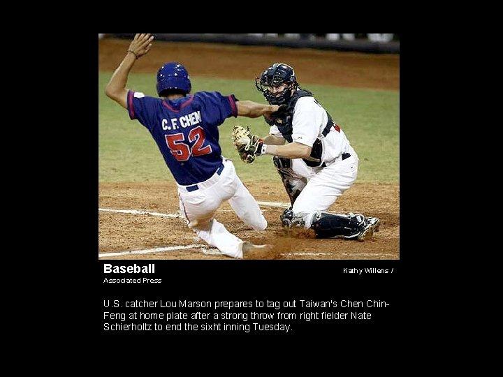 Baseball Kathy Willens / Associated Press U. S. catcher Lou Marson prepares to tag