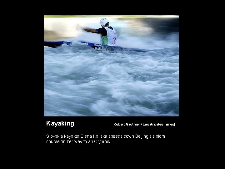 Kayaking ( Robert Gauthier / Los Angeles Times) Slovakia kayaker Elena Kaliska speeds down