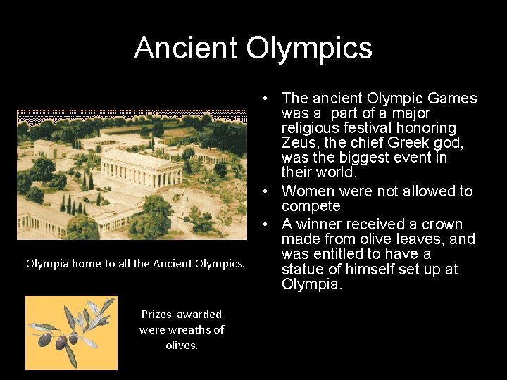 Ancient Olympics Olympia home to all the Ancient Olympics. Prizes awarded were wreaths of