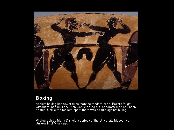 Boxing Ancient boxing had fewer rules than the modern sport. Boxers fought without rounds