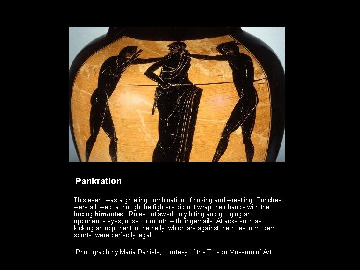 Pankration This event was a grueling combination of boxing and wrestling. Punches were allowed,