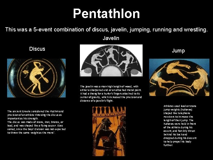 Pentathlon This was a 5 -event combination of discus, javelin, jumping, running and wrestling.