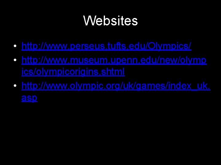 Websites • http: //www. perseus. tufts. edu/Olympics/ • http: //www. museum. upenn. edu/new/olymp ics/olympicorigins.