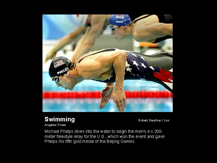 Swimming Robert Gauthier / Los Angeles Times Michael Phelps dives into the water to