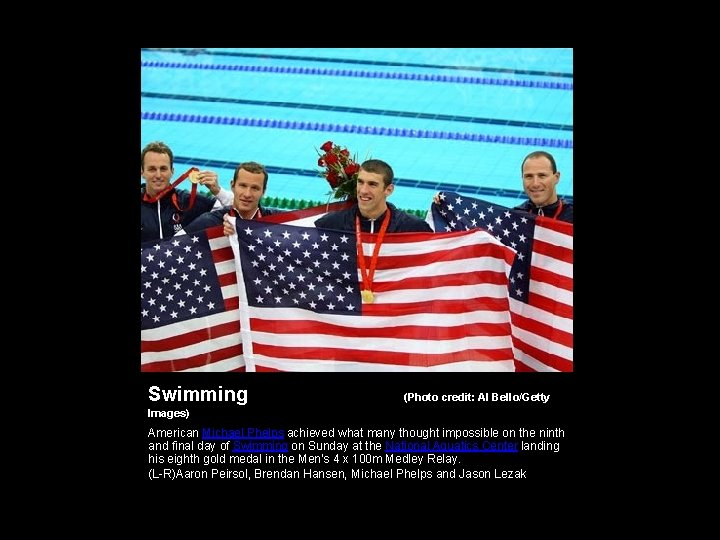 Swimming (Photo credit: Al Bello/Getty Images) American Michael Phelps achieved what many thought impossible