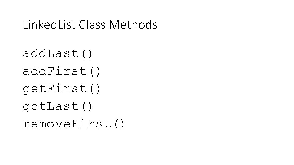 Linked. List Class Methods add. Last() add. First() get. Last() remove. First()
