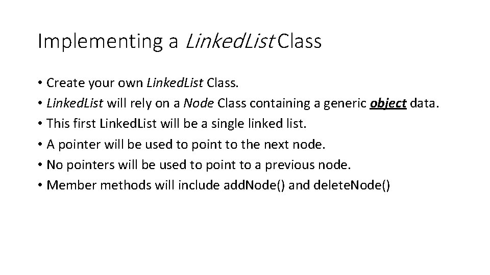Implementing a Linked. List Class • Create your own Linked. List Class. • Linked.