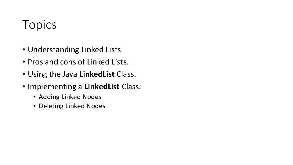 Topics • Understanding Linked Lists • Pros and cons of Linked Lists. • Using