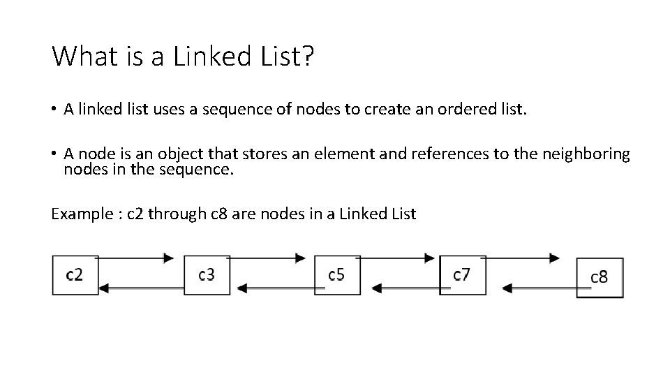 What is a Linked List? • A linked list uses a sequence of nodes