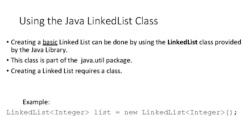 Using the Java Linked. List Class • Creating a basic Linked List can be