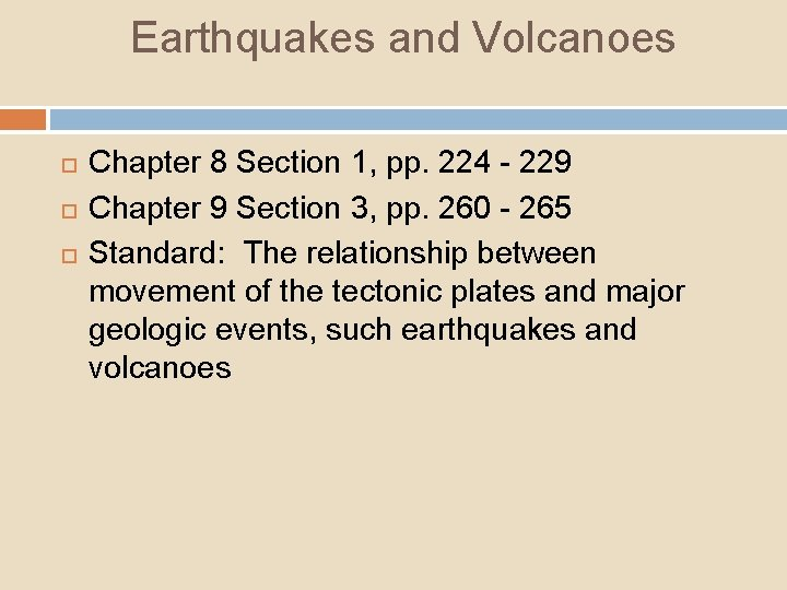 Earthquakes and Volcanoes Chapter 8 Section 1, pp. 224 - 229 Chapter 9 Section