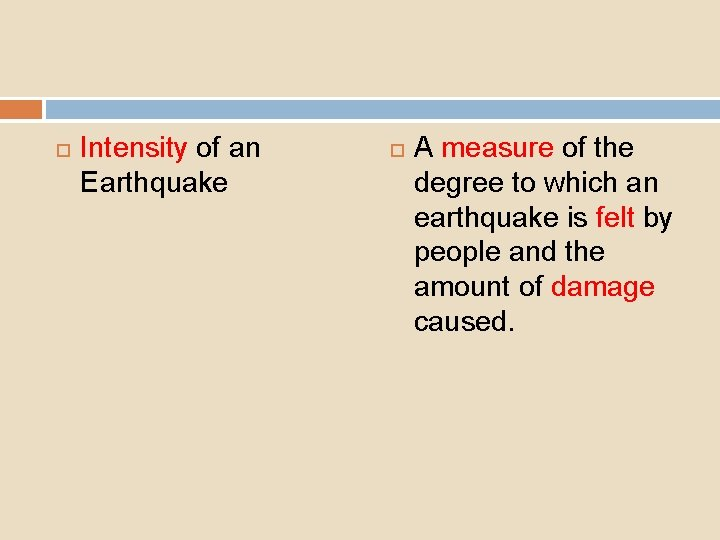 Intensity of an Earthquake A measure of the degree to which an earthquake