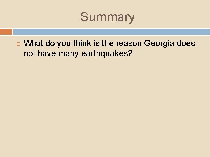 Summary What do you think is the reason Georgia does not have many earthquakes?