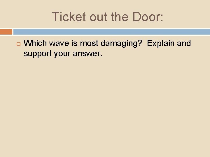 Ticket out the Door: Which wave is most damaging? Explain and support your answer.