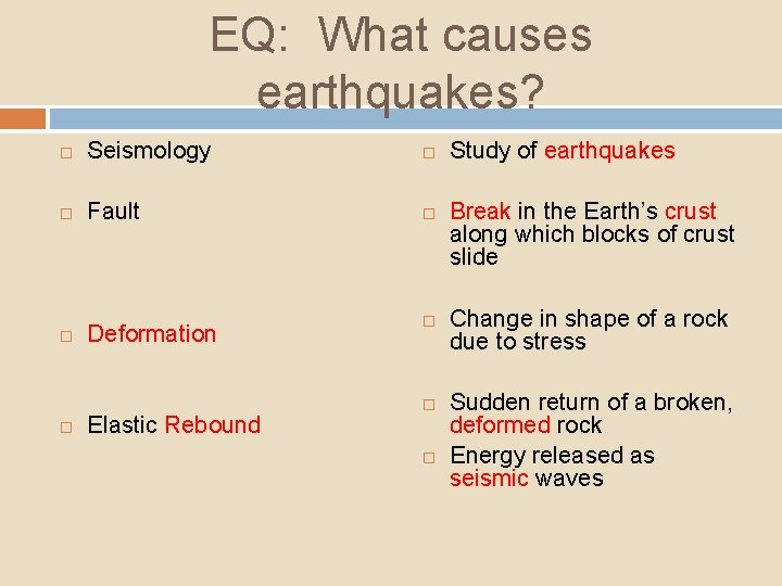 EQ: What causes earthquakes? Seismology Fault Deformation Elastic Rebound Study of earthquakes Break in