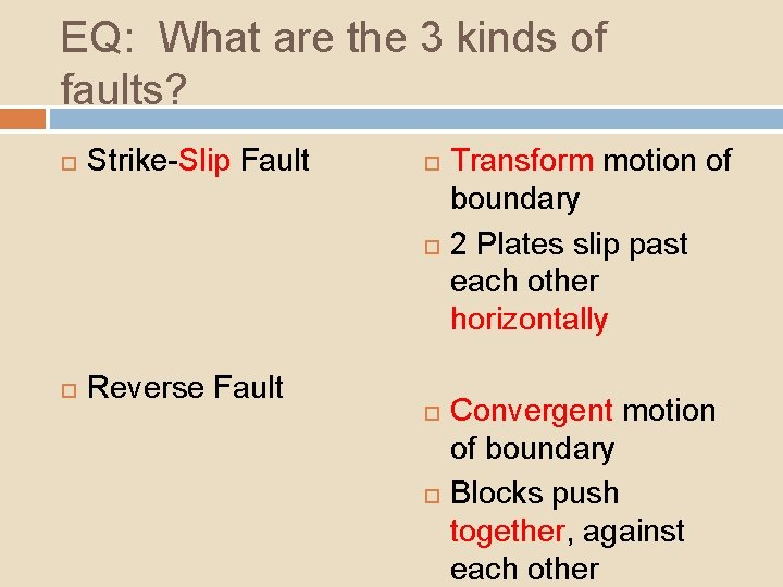 EQ: What are the 3 kinds of faults? Strike-Slip Fault Reverse Fault Transform motion
