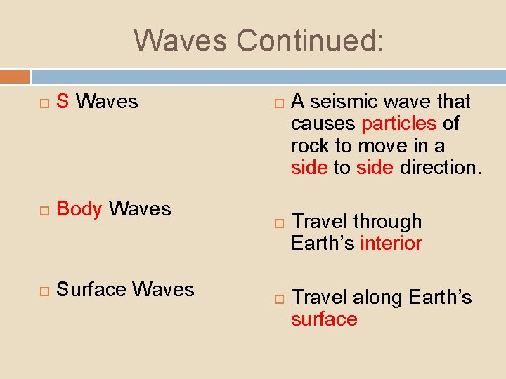 Waves Continued: S Waves Body Waves Surface Waves A seismic wave that causes particles