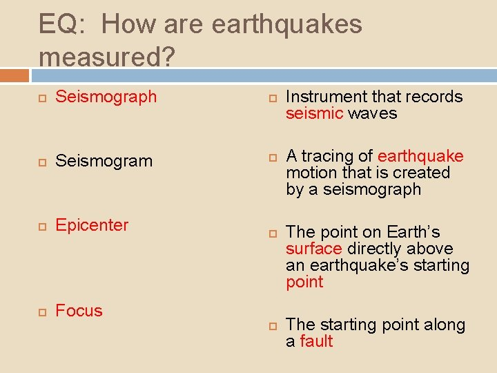 EQ: How are earthquakes measured? Seismograph Seismogram Epicenter Focus Instrument that records seismic waves