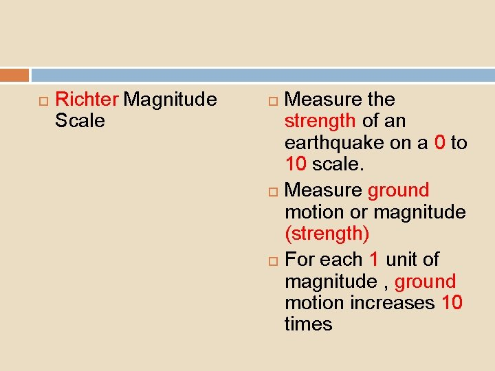 Richter Magnitude Scale Measure the strength of an earthquake on a 0 to