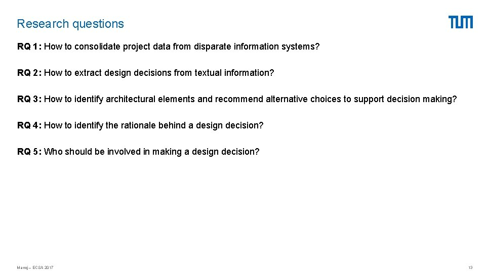 Research questions RQ 1: How to consolidate project data from disparate information systems? RQ