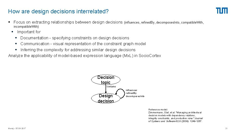 How are design decisions interrelated? § Focus on extracting relationships between design decisions (influences,