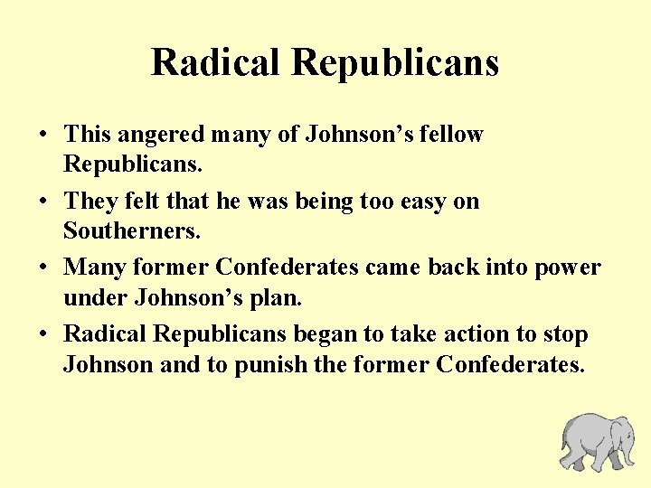 Radical Republicans • This angered many of Johnson's fellow Republicans. • They felt that