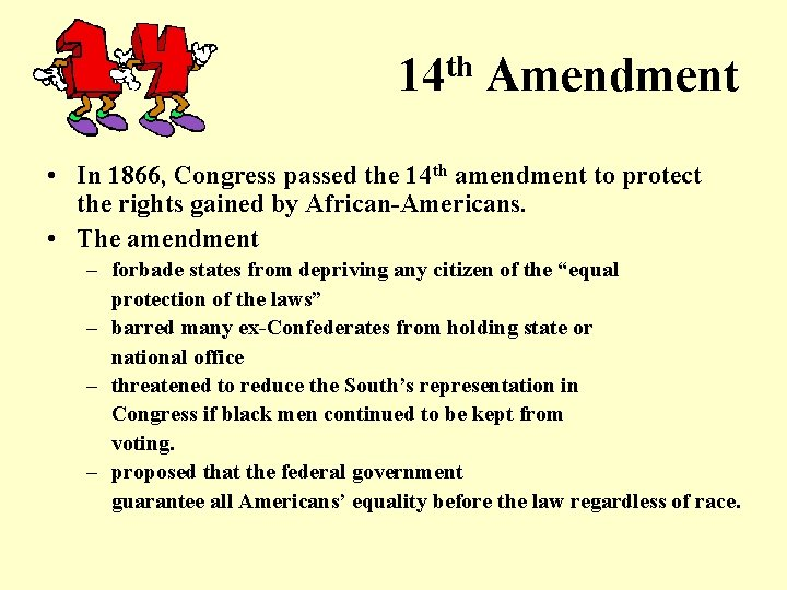 14 th Amendment • In 1866, Congress passed the 14 th amendment to protect
