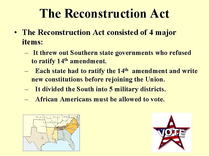 The Reconstruction Act • The Reconstruction Act consisted of 4 major items: – It