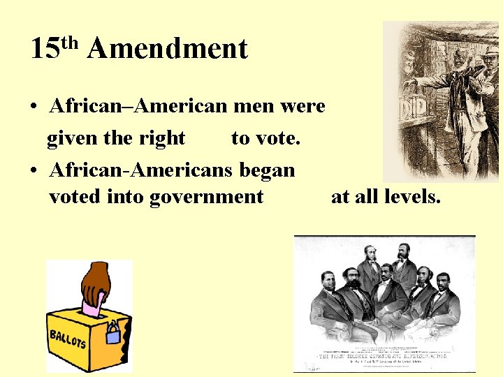 15 th Amendment • African–American men were given the right to vote. • African-Americans