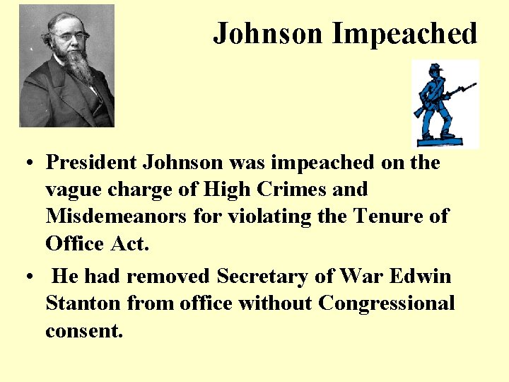 Johnson Impeached • President Johnson was impeached on the vague charge of High Crimes