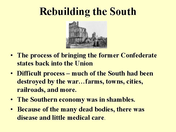 Rebuilding the South • The process of bringing the former Confederate states back into