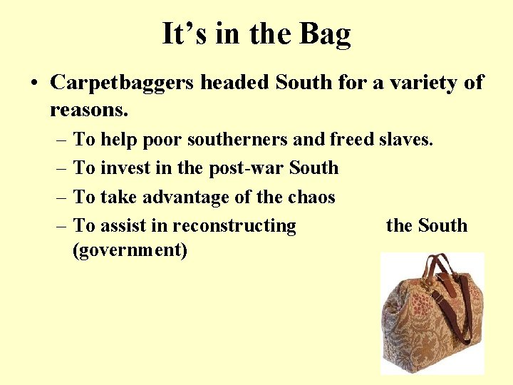 It's in the Bag • Carpetbaggers headed South for a variety of reasons. –