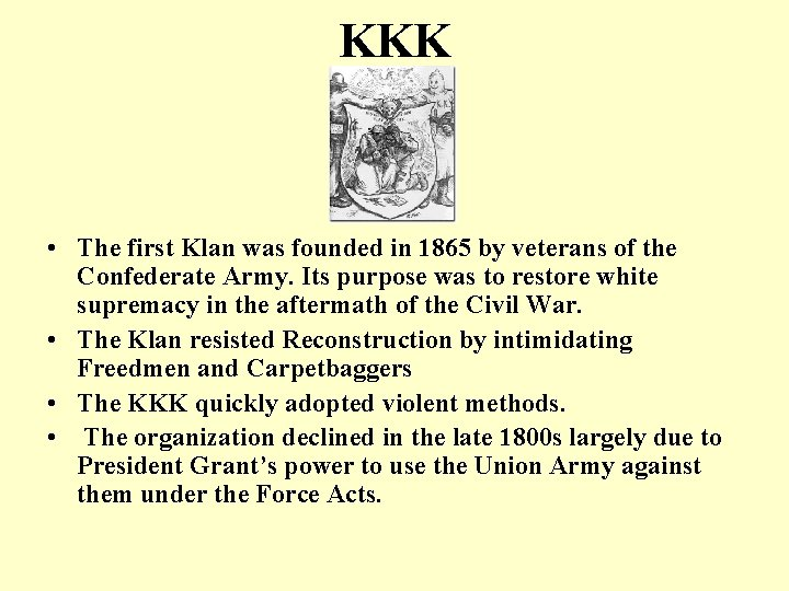 KKK • The first Klan was founded in 1865 by veterans of the Confederate