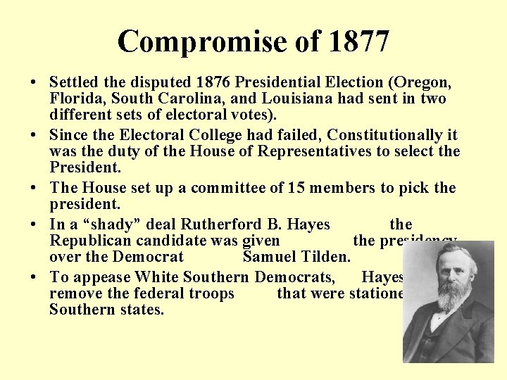 Compromise of 1877 • Settled the disputed 1876 Presidential Election (Oregon, Florida, South Carolina,