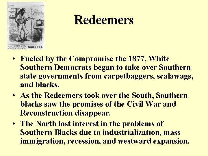 Redeemers • Fueled by the Compromise the 1877, White Southern Democrats began to take