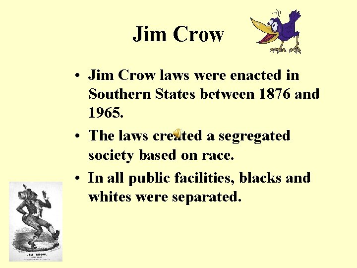 Jim Crow • Jim Crow laws were enacted in Southern States between 1876 and