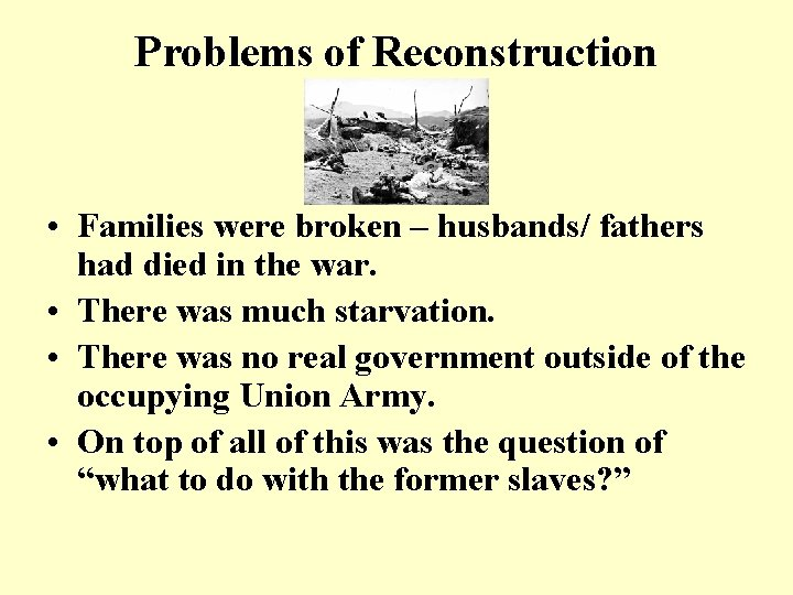 Problems of Reconstruction • Families were broken – husbands/ fathers had died in the