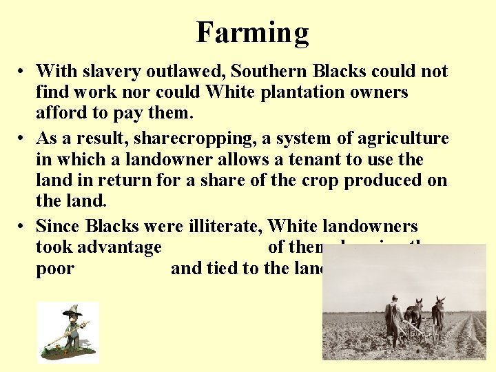 Farming • With slavery outlawed, Southern Blacks could not find work nor could White