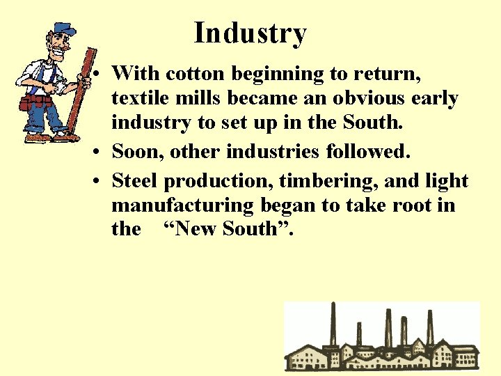 Industry • With cotton beginning to return, textile mills became an obvious early industry