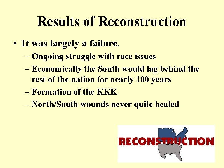 Results of Reconstruction • It was largely a failure. – Ongoing struggle with race