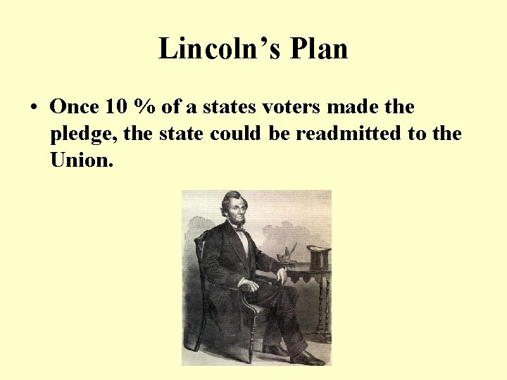 Lincoln's Plan • Once 10 % of a states voters made the pledge, the