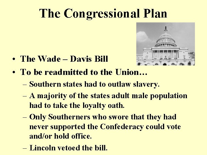 The Congressional Plan • The Wade – Davis Bill • To be readmitted to