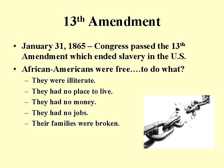 13 th Amendment • January 31, 1865 – Congress passed the 13 th Amendment